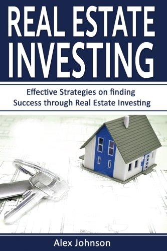 Real Estate Investing Books! - Real Estate Investing: Effective Strategies on finding Success through Real Estate Investing (Flipping Houses, REITS, Rental Property, No Money Down, Wholesaling, Passive Income) (Volume-3)