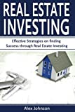 Real Estate Investing: Effective Strategies on finding Success through Real Estate Investing (Flipping Houses, REITS, Rental Property, No Money Down, Wholesaling, Passive Income) (Volume-3)