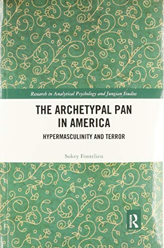 The Archetypal Pan in America: Hypermasculinity and Terror (Research in Analytical Psychology and Jungian Studies)