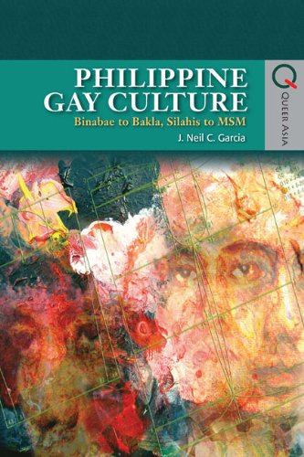 Download Philippine Gay Culture: Binabae to Bakla, Silahis to MSM (Queer Asia) 9622099858