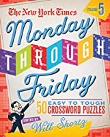 The New York Times Monday Through Friday Easy to Tough Crossword Puzzles: 50 Puzzles from the Pages of the New York Times