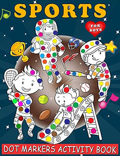 Sports Dot Markers Activity Book for Boys: Cool Sports Coloring Book for Toddlers, Kids, Children, Preschoolers, Kindergarteners Aged 2-6. Perfect Gift for Physical Activity Lovers to Dot and Color