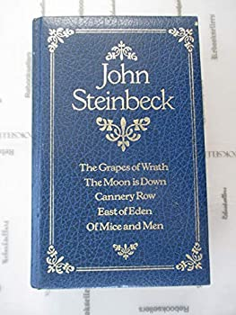 John Steinbeck: The Grapes of Wrath-The Moon is Down-Cannery Row-East of Eden-Of Mice and Men