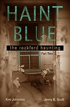 Haint Blue: The Rockford Haunting (Part Two) by [Kim Johnston, Jenny Scott, Jennifer Brady]