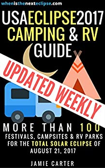 USA Eclipse 2017 Camping & RV Guide: More than 100 festivals, campsites & RV Parks for the Total Solar Eclipse of August 21, 2017 by [Jamie Carter]