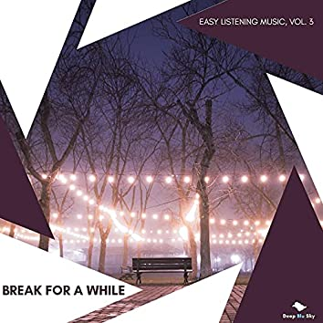 Break For A While - Easy Listening Music, Vol. 3