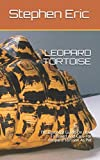 LEOPARD TORTOISE: The Essential Guide On How To Breed And Ca