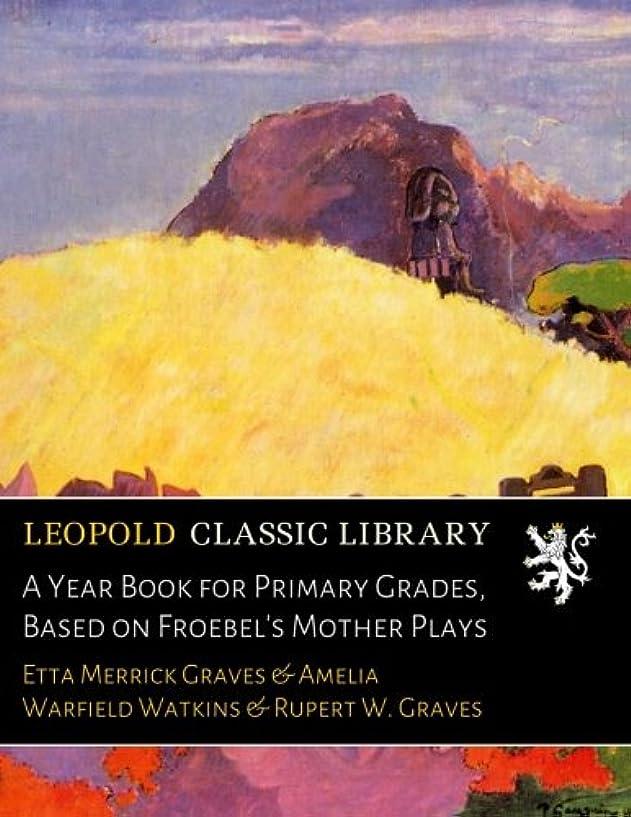 メイドラジカル現実にはA Year Book for Primary Grades, Based on Froebel's Mother Plays