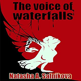 The Voice of Waterfalls                   By:                                                                                                                                 Natasha A. Salnikova                               Narrated by:                                                                                                                                 Michelle Marie                      Length: 10 hrs and 56 mins     27 ratings     Overall 4.0