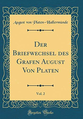 Der Briefwechsel des Grafen August Von Platen, Vol. 2 (Classic Reprint)