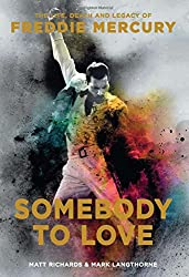 Somebody to Love: The Life, Death and Legacy of Freddie Mercury by Matt Richards (Author), Mark Langthorne (Author)