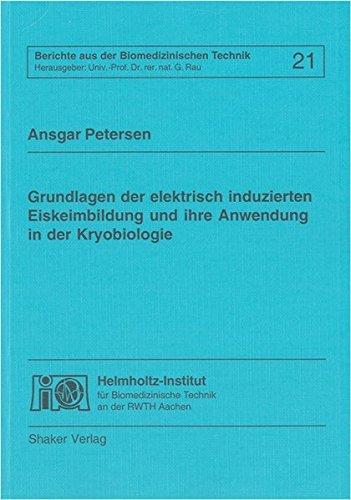 Grundlagen der elektrisch induzierten Eiskeimbildung und ihre Anwendung in der Kryobiologie (Berichte aus der Biomedizinischen Technik)