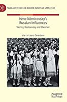 Irène Némirovsky's Russian Influences: Tolstoy, Dostoevsky and Chekhov (Palgrave Studies in Modern European Literature)