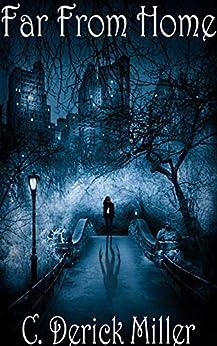 Far From Home: Home Series Book II by [C. Derick Miller, Anakin Miller, Sam Cloud-Miller]