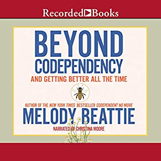 Beyond Codependency     And Getting Better All the Time              By:                                                                                                                                 Melody Beattie                               Narrated by:                                                                                                                                 Christina Moore                      Length: 7 hrs and 4 mins     243 ratings     Overall 4.7