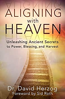 Aligning with Heaven: Unleashing Ancient secrets to Power, Blessing and Harvest by [David Herzog, Sid Roth]