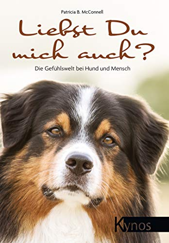 Liebst Du mich auch?: Die Gefühlswelt bei Hund und Mensch