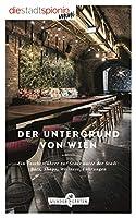 Der Untergrund von Wien: Ein Taschenfuehrer zur Stadt unter der Stadt: Bars, Shops, Wellness, Fuehrungen