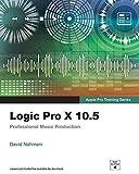 Logic Pro X 10.5 - Apple Pro Training Series: Professional Music Production (English Edition)