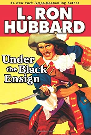 Under the Black Ensign: A Pirate Adventure of Loot, Love and War on the Open Seas (Stories from the Golden Age) by Hubbard, L. Ron (2008) Paperback