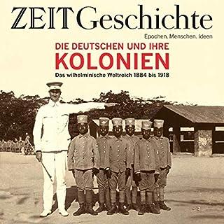 Die Deutschen und ihre Kolonien: Das wilhelminische Kaiserreich 1884 bis 1918 (ZEIT Geschichte) Titelbild