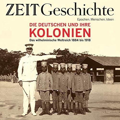 『Die Deutschen und ihre Kolonien: Das wilhelminische Kaiserreich 1884 bis 1918 (ZEIT Geschichte)』のカバーアート