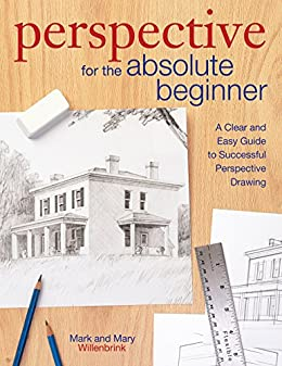 Perspective for the Absolute Beginner: A Clear and Easy Guide to Successful Perspective Drawing by [Mark Willenbrink, Mary Willenbrink]