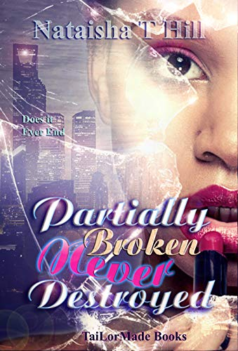 Book: Partially Broken Never Destroyed 1 by Nataisha T Hill