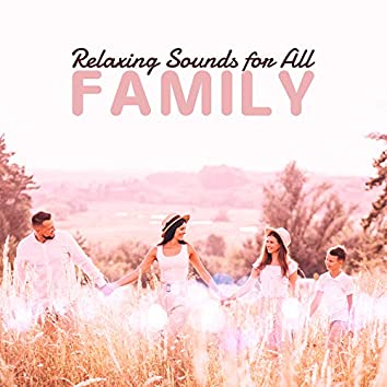 Relaxing Sounds for All Family: New Age Ambient Songs for Total Relax, Calm Down, Rest for Parents & Children, Soothing Nature Sounds
