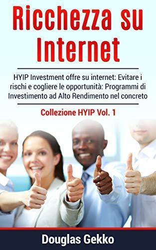 Ricchezza su Internet: HYIP Investment offre su internet: Evitare i rischi e cogliere le opportunità: Programmi di Investimento ad Alto Rendimento nel concreto