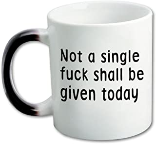 Not a Single Fuck Shall be Given Today-Funny & Humor Quote Color Changing Mug Morphing Coffee or Tea Mug Cup,11-Ounce