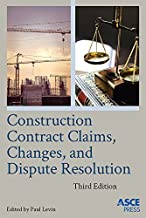 Construction Contract Claims, Changes, and Dispute Resolution by Paul Levin (2016-10-18)