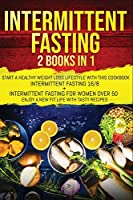 Intermittent Fasting: 2 Books In 1: Start A Healthy Weight Loss Lifestyle With This Cookbook: Intermittent Fasting 16/8+ Intermittent Fasting For Women Over 50. Enjoy A New Fit Life With Tasty Recipes.