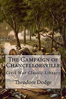 The Campaign of Chancellorsville: Civil War Classic Library