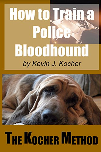 How to Train A Police Bloodhound and Scent Discriminating Patrol Dog - Second Edition (English Edition)