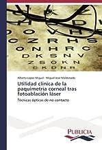 Utilidad clínica de la paquimetría corneal tras fotoablación láser: Técnicas ópticas de no contacto (Spanish Edition)
