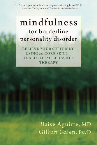 Mindfulness for Borderline Personality Disorder: Relieve Your Suffering Using the Core Skill of Dialectical Behavior Therapy (English Edition)