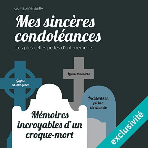 Mes sincères condoléances. Mémoires incroyables d'un croque-mort audiobook cover art