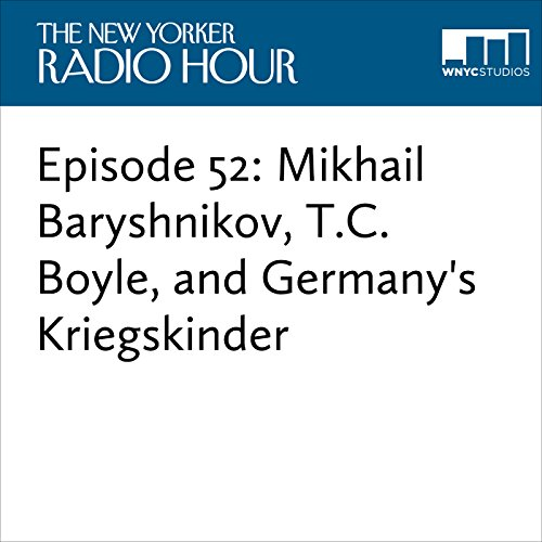 Episode 52: Mikhail Baryshnikov, T.C. Boyle, and Germany's Kriegskinder audiobook cover art