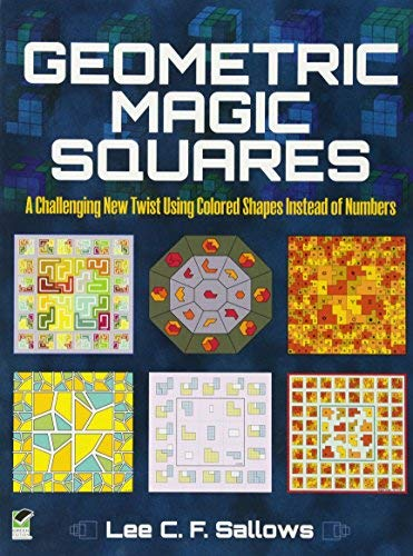 Geometric Magic Squares: A Challenging New Twist Using Colored Shapes Instead of Numbers (Dover Recreational Math) by Lee C.F. Sallows (2013-04-17)
