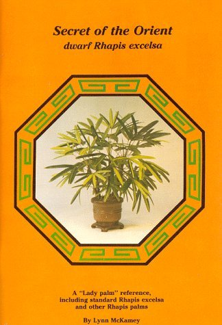 Secret of the Orient Dwarf Rhapis Excelsa: A by Lynn McKamey (1983-01-06)