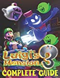 Luigi's Mansion 3: COMPLETE GUIDE: The Best Complete Guide (Tips, Tricks, Walkthrough, and Other Things To Know)