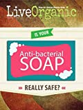 Live Organic: Is Antibacterial Soap Safe? (English Edition)