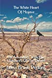 The White Heart Of Mojave: An Adventure with the Outdoors of the Desert
