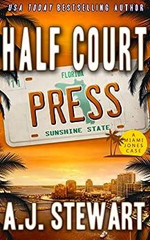 Half Court Press (Miami Jones Florida Mystery Series Book 11) by [A.J. Stewart]