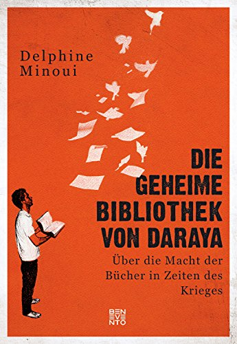 Die geheime Bibliothek von Daraya: Über die Macht der Bücher in Zeiten des Krieges
