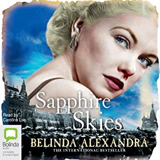 Sapphire Skies                   By:                                                                                                                                 Belinda Alexandra                               Narrated by:                                                                                                                                 Caroline Lee                      Length: 15 hrs and 8 mins     25 ratings     Overall 4.6