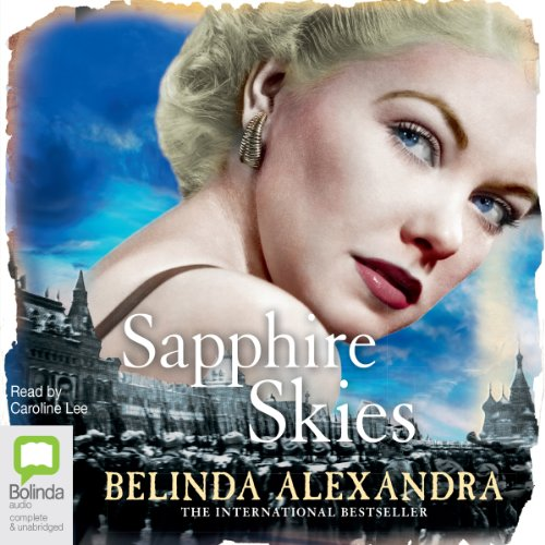 Sapphire Skies                   By:                                                                                                                                 Belinda Alexandra                               Narrated by:                                                                                                                                 Caroline Lee                      Length: 15 hrs and 9 mins     15 ratings     Overall 3.8