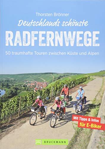 Deutschlands schönste Radfernwege: 50 traumhafte Touren zwischen Küste und Alpen: 25.000 Kilometer und 50 Radwege zwischen Küste und Alpen