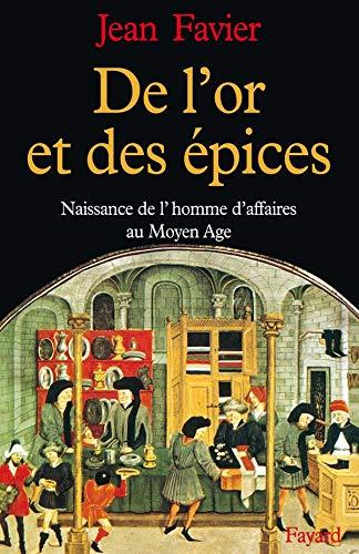 De l'or et des épices: Naissance de l'homme d'affaires au Moyen Age